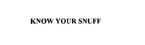 KNOW YOUR SNUFF