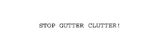 STOP GUTTER CLUTTER!
