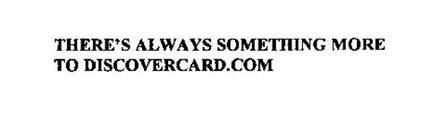 THERE'S ALWAYS SOMETHING MORE TO DISCOVERCARD.COM