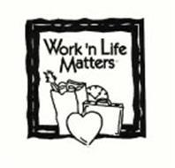 WORK 'N LIFE MATTERS