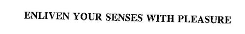ENLIVEN YOUR SENSES WITH PLEASURE