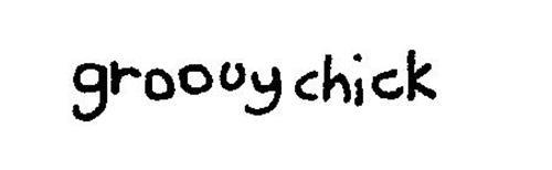 GROOVY CHICK