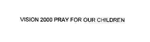 VISION 2000 PRAY FOR OUR CHILDREN