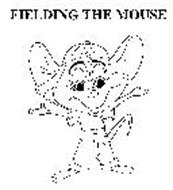 FIELDING THE MOUSE