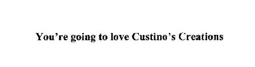 YOU'RE GOING TO LOVE CUSTINO'S CREATIONS