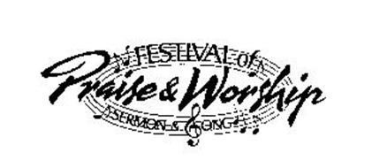 FESTIVAL OF PRAISE & WORSHIP SERMON & SONG Trademark of