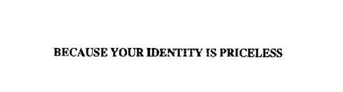 BECAUSE YOUR IDENTITY IS PRICELESS