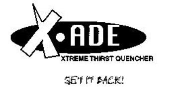 X ADE XTREME THIRST QUENCHER GET IT BACK!