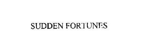 SUDDEN FORTUNES