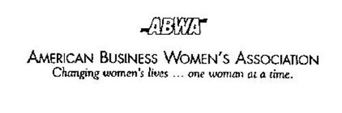 ABWA AMERICAN BUSINESS WOMEN'S ASSOCIATION CHANGING WOMEN'S LIVES . . . ONE WOMAN AT A TIME.