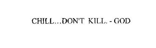 CHILL...DON'T KILL.-GOD