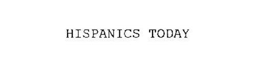 HISPANICS TODAY