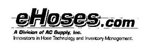 EHOSES.COM A DIVISION OF AC SUPPLY, INC. INNOVATORS IN HOSE TECHNOLOGY AND INVENTORY MANAGEMENT