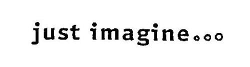 JUST IMAGINE...