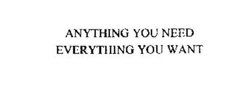 ANYTHING YOU NEED EVERYTHING YOU WANT