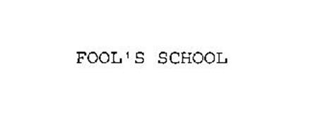 FOOL'S SCHOOL