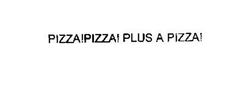 PIZZA!PIZZA! PLUS A PIZZA!