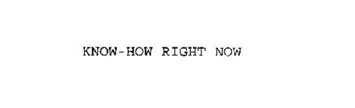 KNOW-HOW RIGHT NOW