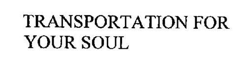 TRANSPORTATION FOR YOUR SOUL