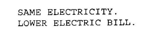 SAME ELECTRICITY.  LOWER ELECTRIC BILL.