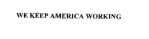 WE KEEP AMERICA WORKING.