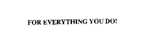 FOR EVERYTHING YOU DO!