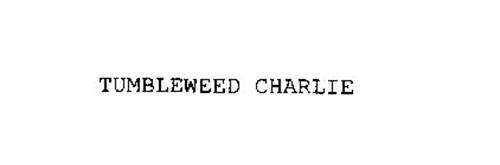 TUMBLEWEED CHARLIE