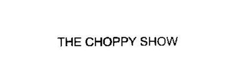THE CHOPPY SHOW