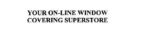 YOUR ON-LINE WINDOW COVERING SUPERSTORE
