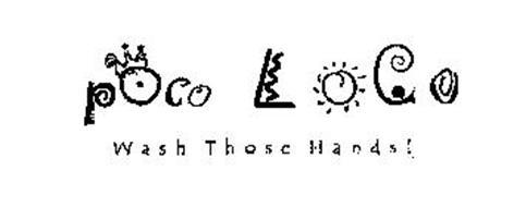 POCO LOCO WASH THOSE HANDS