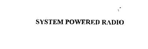 SYSTEM POWERED RADIO