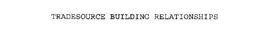 TRADESOURCE BUILDING RELATIONSHIPS