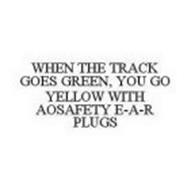 WHEN THE TRACK GOES GREEN, YOU GO YELLOW WITH AOSAFETY E-A-R PLUGS