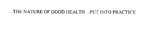 THE NATURE OF GOOD HEALTH... PUT INTO PRACTICE