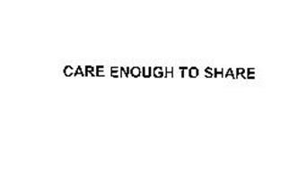 CARE ENOUGH TO SHARE