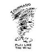 TOURNADO PLAY LIKE THE WIND