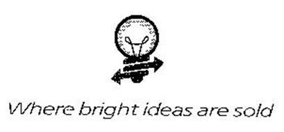 WHERE BRIGHT IDEAS ARE SOLD