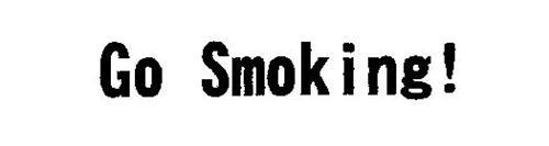GO SMOKING!