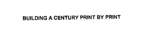 BUILDING A CENTURY PRINT BY PRINT