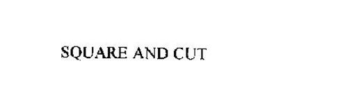 SQUARE AND CUT
