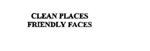 CLEAN PLACES FRIENDLY FACES