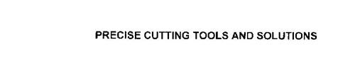 PRECISE CUTTING TOOLS AND SOLUTIONS