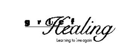GRIEF HEALING LEARNING TO LIVE AGAIN