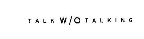 TALK W/O TALKING