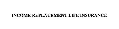 INCOME REPLACEMENT LIFE INSURANCE