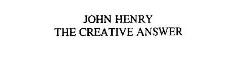 JOHN HENRY THE CREATIVE ANSWER