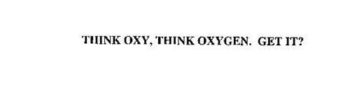 THINK OXY, THINK OXYGEN. GET IT?