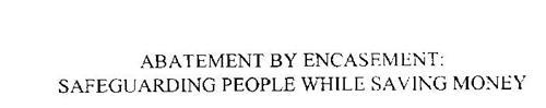 ABATEMENT BY ENCASEMENT: SAFEGUARDING PEOPLE WHILE SAVING MONEY