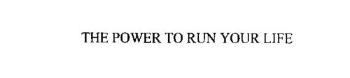 POWER TO RUN YOUR LIFE