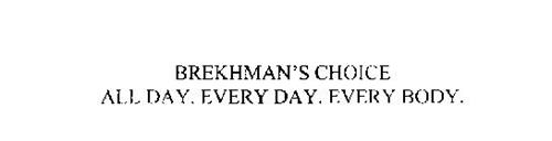 BREKHMAN'S CHOICE ALL DAY.  EVERY DAY. EVERY BODY.